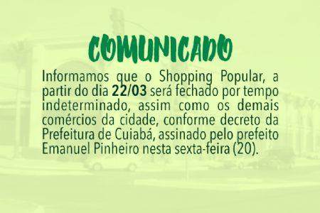 Covid19: Shopping Popular de Cuiabá fecha as portas a partir deste domingo 22
